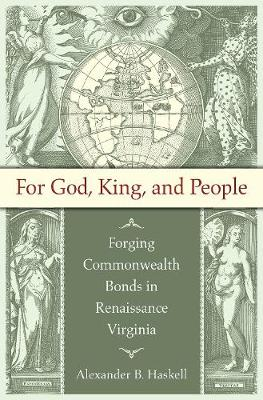 For God, King, and People: Forging Commonwealth Bonds in Renaissance Virginia (Hardback)