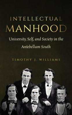 Intellectual Manhood: University, Self, and Society in the Antebellum South (Paperback)