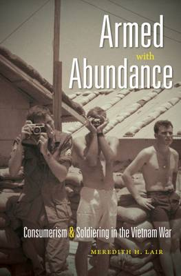 Armed with Abundance: Consumerism and Soldiering in the Vietnam War (Paperback)