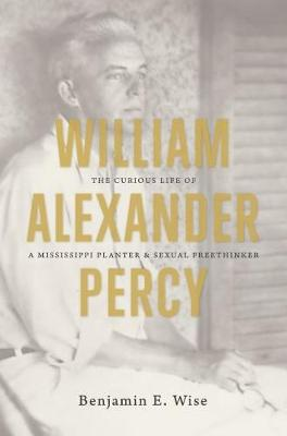 William Alexander Percy: The Curious Life of a Mississippi Planter and Sexual Freethinker (Paperback)