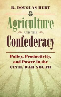 Agriculture and the Confederacy: Policy, Productivity, and Power in the Civil War South - Civil War America (Paperback)