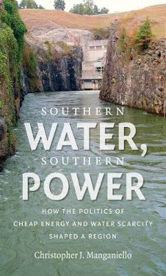 Southern Water, Southern Power: How the Politics of Cheap Energy and Water Scarcity Shaped a Region (Hardback)