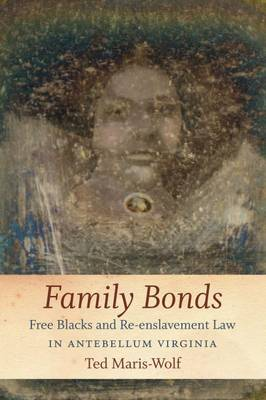 Family Bonds: Free Blacks and Re-enslavement Law in Antebellum Virginia (Paperback)