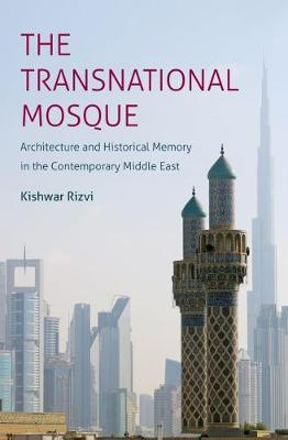 The Transnational Mosque: Architecture and Historical Memory in the Contemporary Middle East - Islamic Civilization and Muslim Networks (Hardback)