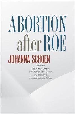 Abortion after Roe: Abortion after Legalization - Studies in Social Medicine (Hardback)