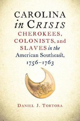 Carolina in Crisis: Cherokees, Colonists, and Slaves in the American Southeast, 1756-1763 (Paperback)