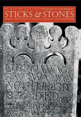 Sticks and Stones: Three Centuries of North Carolina Gravemarkers - Richard Hampton Jenrette Series in Architecture and the Decorative Arts (Paperback)