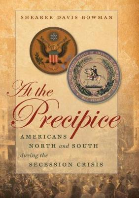 At the Precipice: Americans North and South during the Secession Crisis - Littlefield History of the Civil War Era (Paperback)