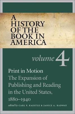 A History of the Book in America, Volume 4: Print in Motion: The Expansion of Publishing and Reading in the United States, 1880-1940 (Paperback)