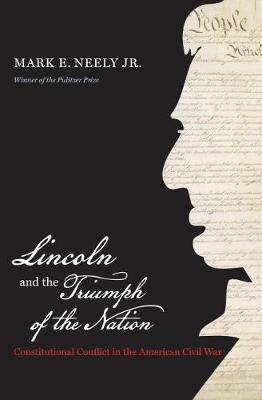 Lincoln and the Triumph of the Nation: Constitutional Conflict in the American Civil War - Littlefield History of the Civil War Era (Paperback)