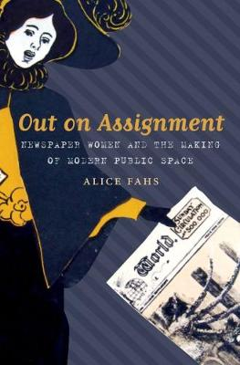 Out on Assignment: Newspaper Women and the Making of Modern Public Space (Paperback)