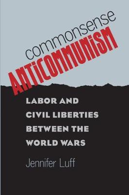 Commonsense Anticommunism: Labor and Civil Liberties between the World Wars (Paperback)