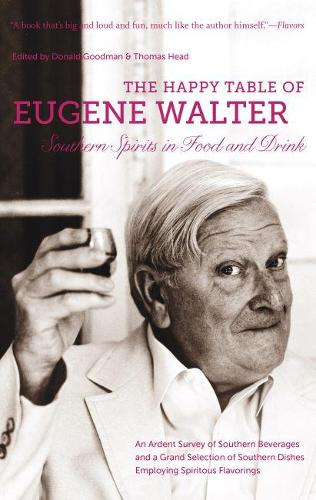 The Happy Table of Eugene Walter: Southern Spirits in Food and Drink (Paperback)
