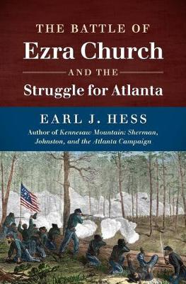 The Battle of Ezra Church and the Struggle for Atlanta - Civil War America (Hardback)