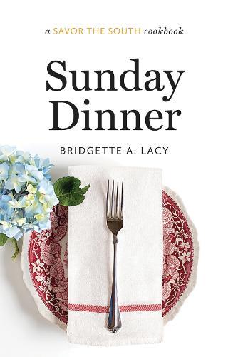 Sunday Dinner: a Savor the South (R) cookbook - Savor the South Cookbooks (Hardback)