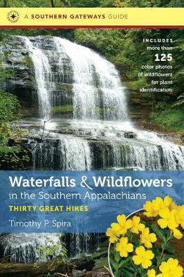Waterfalls and Wildflowers in the Southern Appalachians: Thirty Great Hikes - Southern Gateways Guides (Paperback)