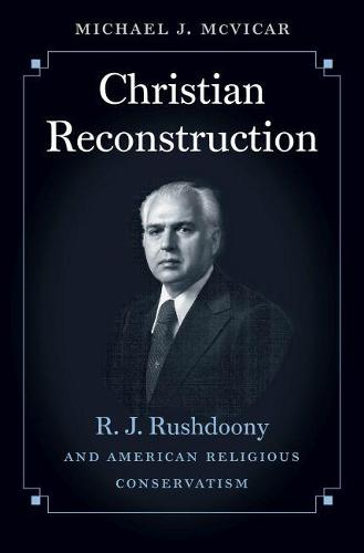 Christian Reconstruction: R.J. Rushdoony and American Religious Conservatism (Paperback)