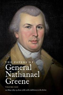 The Papers of General Nathanael Greene: Volume XIII: 22 May 1783 - 13 June 1786 - Published for the Rhode Island Historical Society (Paperback)