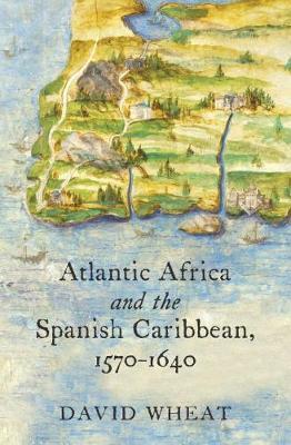 Atlantic Africa and the Spanish Caribbean, 1570-1640 (Hardback)
