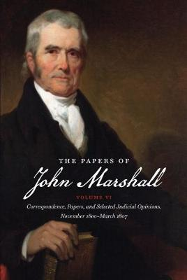 The Papers of John Marshall: Volume VI: Correspondence, Papers, and Selected Judicial Opinions, November 1800-March 1807 - Published for the Omohundro Institute of Early American History and Culture, Williamsburg, Virginia (Paperback)