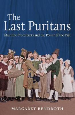 The Last Puritans: Mainline Protestants and the Power of the Past (Paperback)