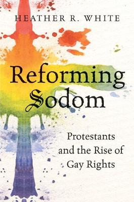Reforming Sodom: Protestants and the Rise of Gay Rights (Paperback)