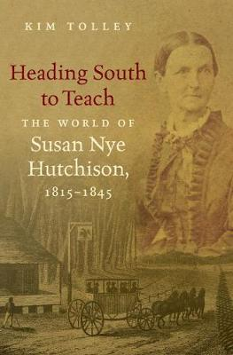 Heading South to Teach: The World of Susan Nye Hutchison, 1815-1845 (Paperback)