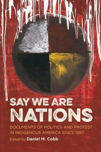 Say We Are Nations: Documents of Politics and Protest in Indigenous America since 1887 - H. Eugene and Lillian Youngs Lehman Series (Paperback)