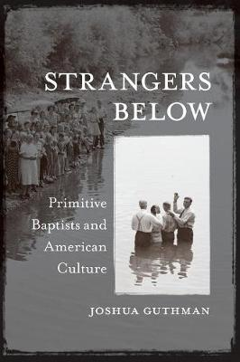 Strangers Below: Primitive Baptists and American Culture (Paperback)