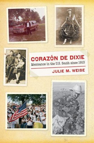 Corazon de Dixie: Mexicanos in the U.S. South since 1910 - The David J. Weber Series in the New Borderlands History (Paperback)