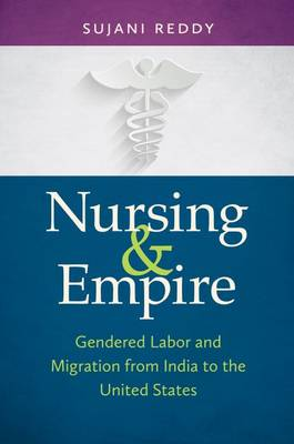 Nursing and Empire: Gendered Labor and Migration from India to the United States (Paperback)