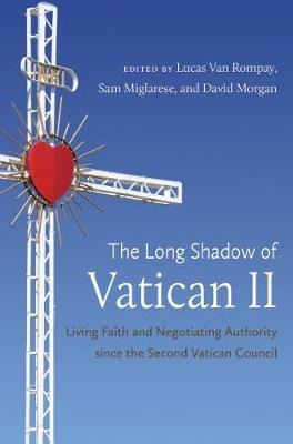 The Long Shadow of Vatican II: Living Faith and Negotiating Authority since the Second Vatican Council (Paperback)