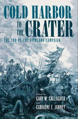 Cold Harbor to the Crater: The End of the Overland Campaign - Military Campaigns of the Civil War (Hardback)