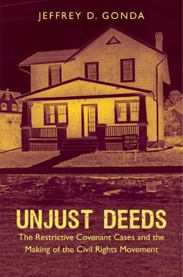 Unjust Deeds: The Restrictive Covenant Cases and the Making of the Civil Rights Movement - Justice, Power and Politics (Hardback)