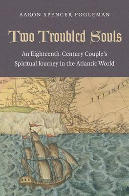 Two Troubled Souls: An Eighteenth-Century Couple's Spiritual Journey in the Atlantic World (Paperback)