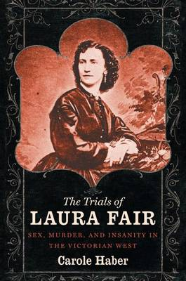 The Trials of Laura Fair: Sex, Murder, and Insanity in the Victorian West (Paperback)