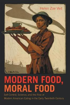 Modern Food, Moral Food: Self-Control, Science, and the Rise of Modern American Eating in the Early Twentieth Century (Paperback)