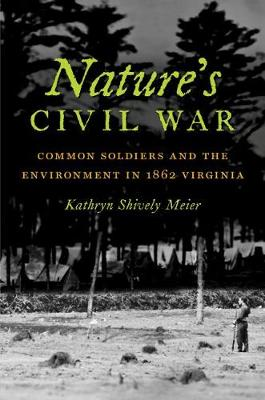Nature's Civil War: Common Soldiers and the Environment in 1862 Virginia - Civil War America (Paperback)
