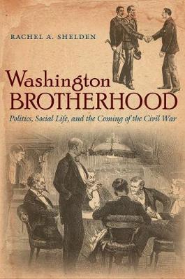 Washington Brotherhood: Politics, Social Life, and the Coming of the Civil War - Civil War America (Paperback)