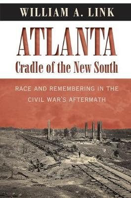 Atlanta, Cradle of the New South: Race and Remembering in the Civil War's Aftermath - Civil War America (Paperback)