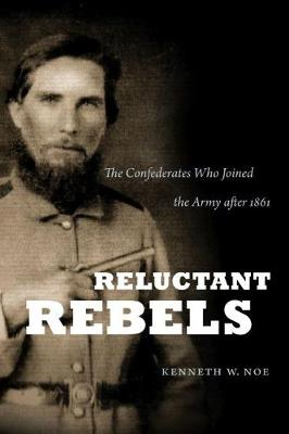 Reluctant Rebels: The Confederates Who Joined the Army after 1861 - Civil War America (Paperback)