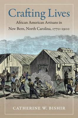 Crafting Lives: African American Artisans in New Bern, North Carolina, 1770-1900 (Paperback)