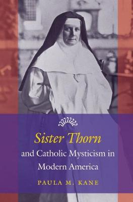Sister Thorn and Catholic Mysticism in Modern America (Paperback)