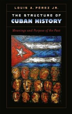 The Structure of Cuban History: Meanings and Purpose of the Past (Paperback)