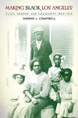 Making Black Los Angeles: Class, Gender, and Community, 1850-1917 (Hardback)