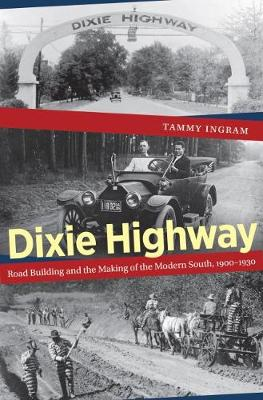 Dixie Highway: Road Building and the Making of the Modern South, 1900-1930 (Paperback)