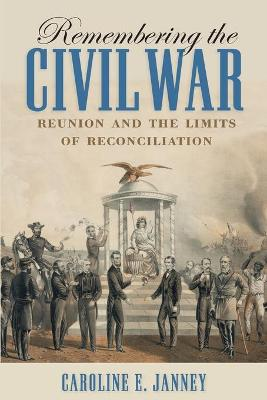 Remembering the Civil War: Reunion and the Limits of Reconciliation - Littlefield History of the Civil War Era (Paperback)