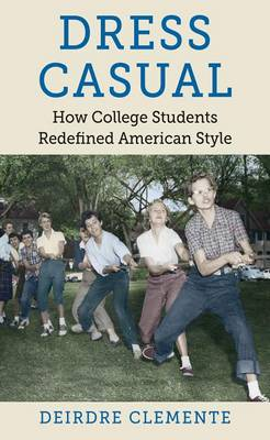Dress Casual: How College Students Redefined American Style - Gender and American Culture (Paperback)