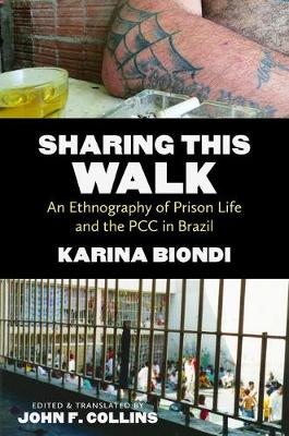 Sharing This Walk: An Ethnography of Prison Life and the PCC in Brazil - Latin America in Translation (Hardback)