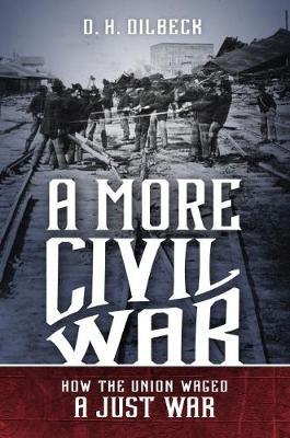 A More Civil War: How the Union Waged a Just War - Civil War America (Hardback)
